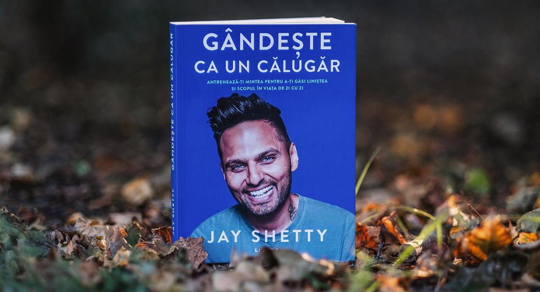 """Bestsellerul săptămânii la Editura Litera: cartea-fenomen """"Gândește ca un călugăr"""" de Jay Shetty"""