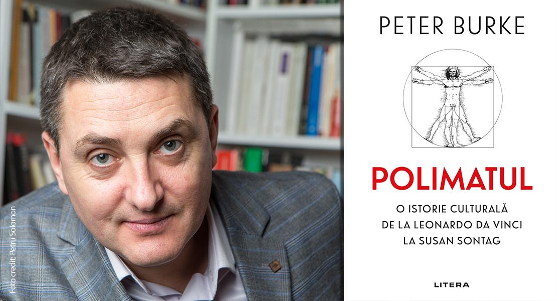 """Istoricul Cosmin Popa: """"Polimatul"""" lui Peter Burke sau erudiția ca revelație"""