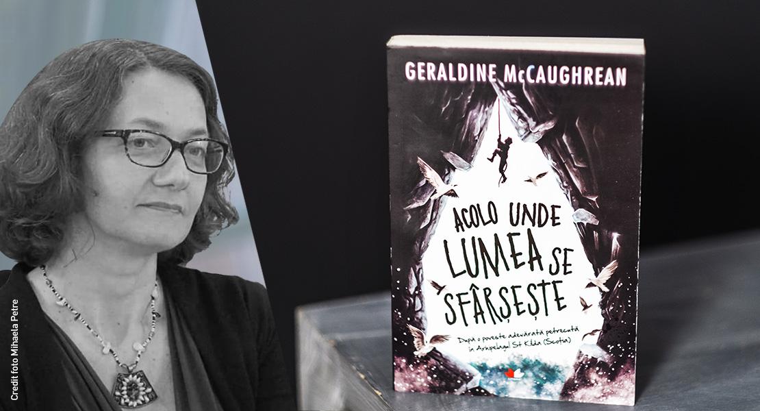 """Traducătoarea Justina Bandol despre """"Acolo unde lumea se sfârșește"""" de Geraldine McCaughrean"""