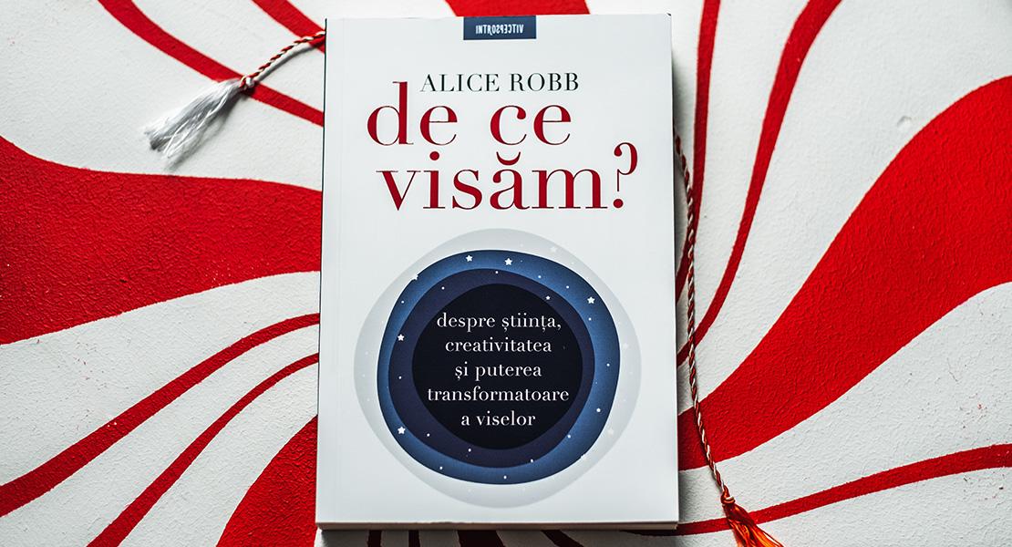 """Bestsellerul săptămânii la Editura Litera: """"De ce visăm?"""" de Alice Robb"""