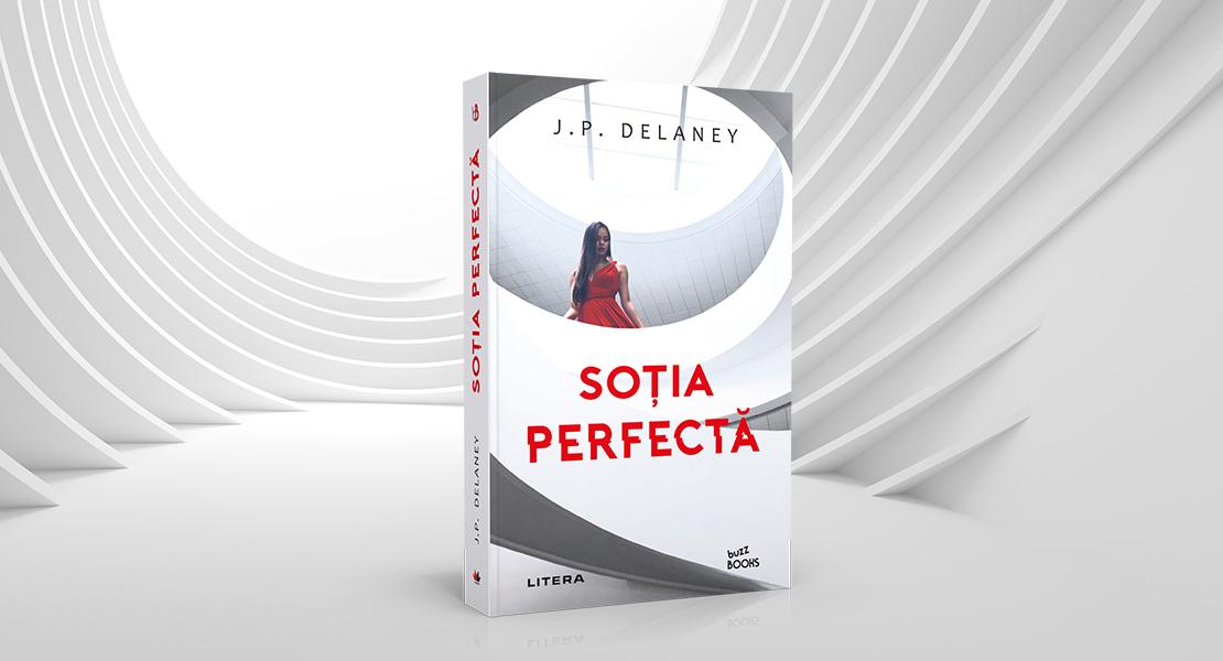 """Vineri, 26 februarie 2021, la toate chioșcurile de presă: """"Soția perfectă"""" de J.P. Delaney"""
