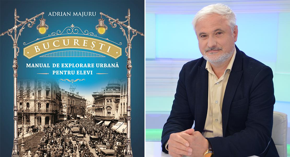"""Citește un fragment în avampremieră din """"București. Manual de explorare urbană pentru elevi"""" de Adrian Majuru"""
