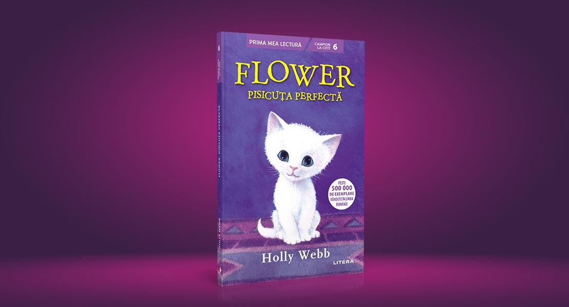 """Luni, 29 martie 2021, la toate chioșcurile de presă: """"Flower, pisicuța perfectă"""" de Holly Webb"""