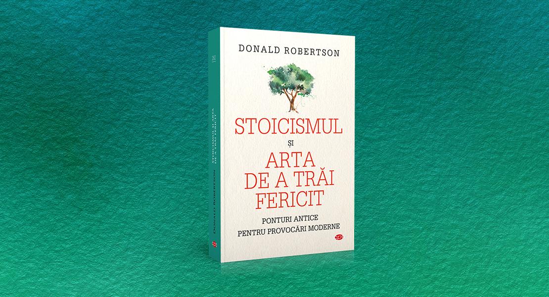"""Luni, 22 martie 2021, la toate chioșcurile de presă: """"Stoicismul și arta de a fi fericit"""" de Donald Robertson"""