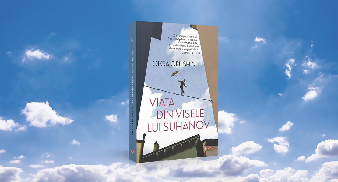 """Luni, 3 mai 2021, la toate chioșcurile de presă: """"Viața din visele lui Suhanov"""" de Olga Grushin"""