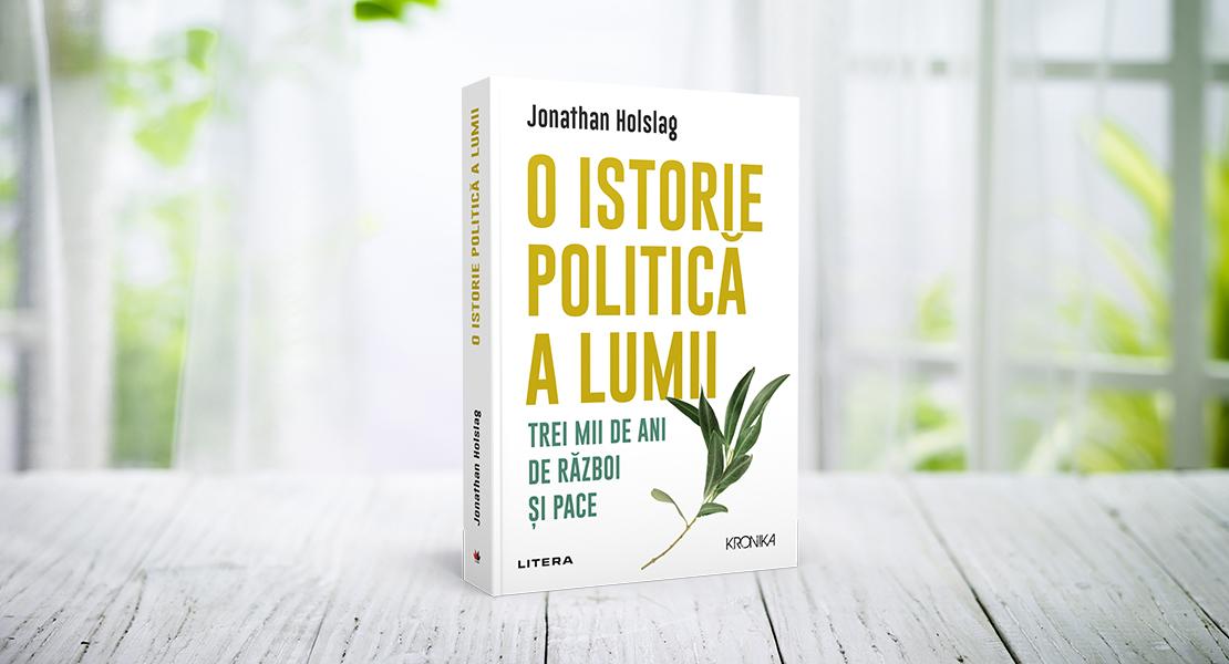 """Miercuri, 14 aprilie 2021, la toate chioșcurile de presă: """"O istorie politică a lumii. 3000 de ani de război și pace"""" de Jonathan Holslag"""