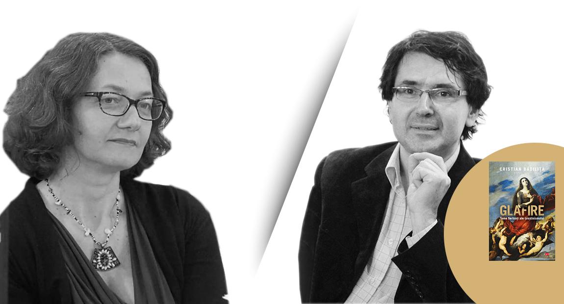 """Justina Bandol în dialog cu Cristian Bădiliță despre volumul """"Glafire. Teme fierbinți ale creștinismului"""""""