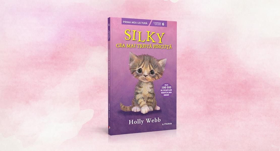 """Luni, 10 mai 2021, la toate chișcurile de presă: """"Silkie, cea mai tristă pisicuță"""" de Holly Webb"""