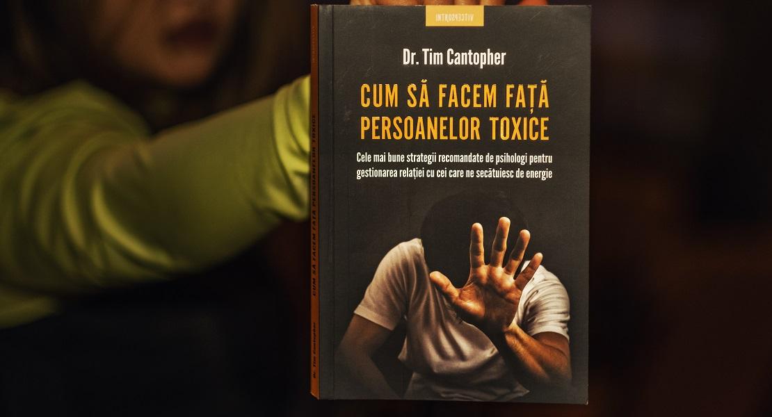 """Bestsellerul săptămânii pe Litera.ro: Volumul """"Cum să facem față persoanelor toxice"""" de Dr. Tim Cantopher"""