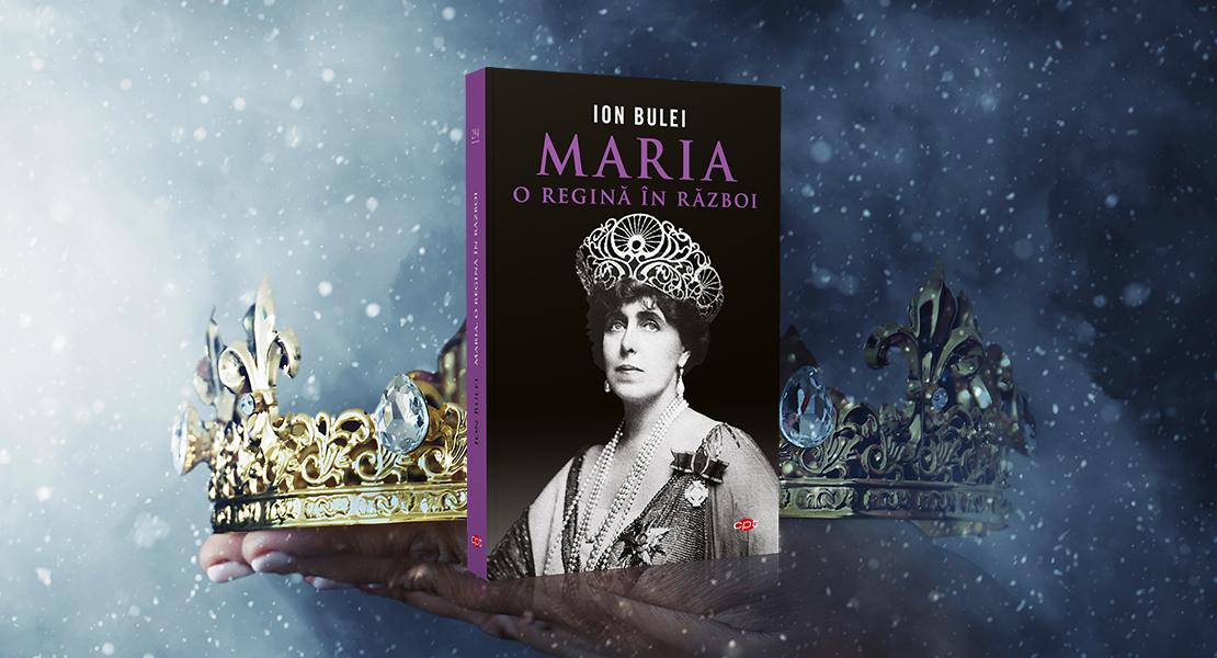 """Luni, 17 mai 2021, la toate chioșcurile de presă: """"Maria, o regină în război"""" de Ion Bulei"""