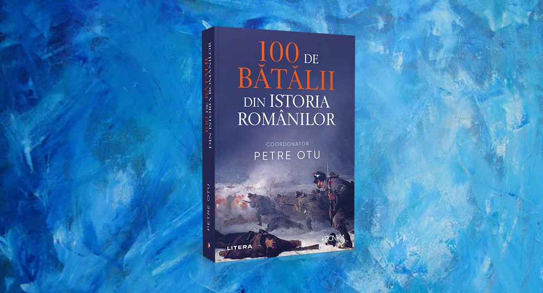 """Miercuri, 16 iunie 2021, la toate chioșcurile de presă: """"100 de bătălii din istoria românilor"""" de Petre Otu"""