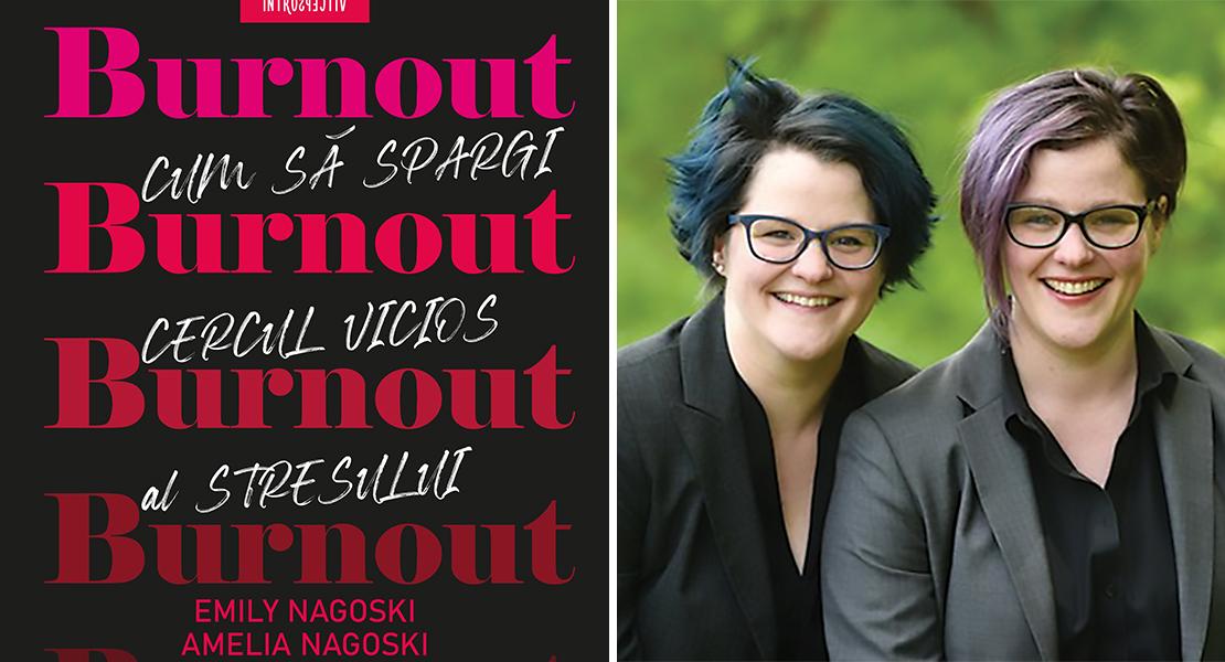 """Citește un fragment în avanpremieră din """"Burnout. Cum să spargi cercul vicios al stresului"""" de Emily și Amelia Nagoski"""