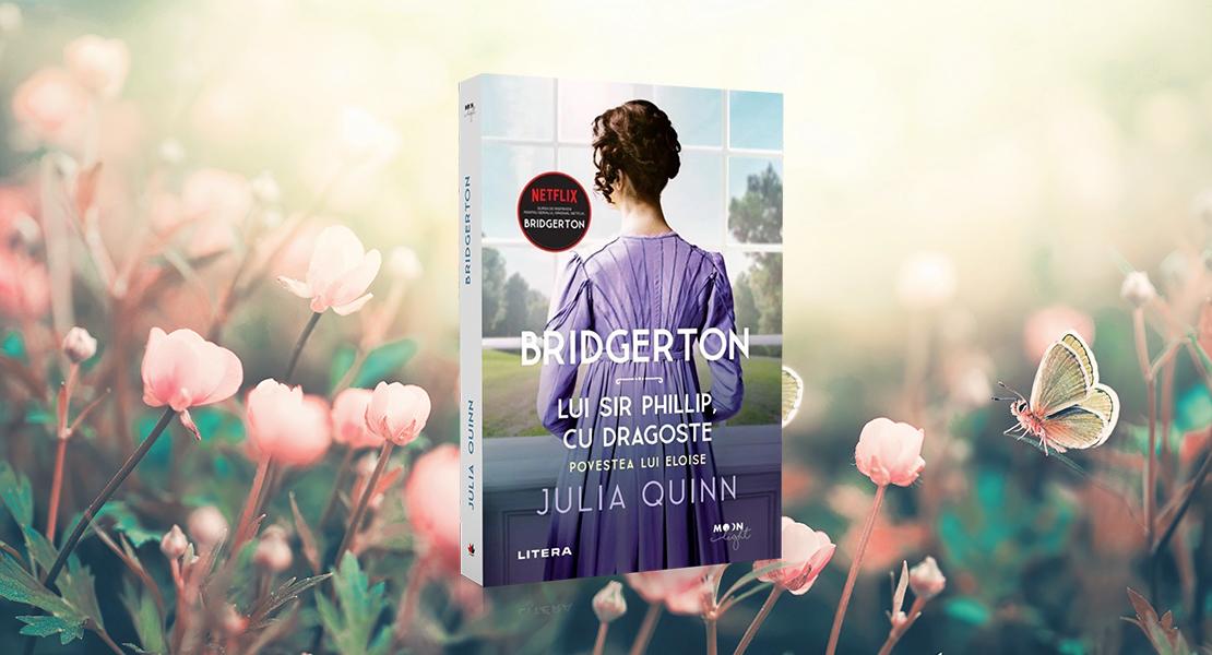 """Joi, 1 iulie 2021, la toate chioșcurile de presă: """"Lui Sir Phillip, cu dragoste"""", al cincilea volum din seria """"Bridgerton"""""""