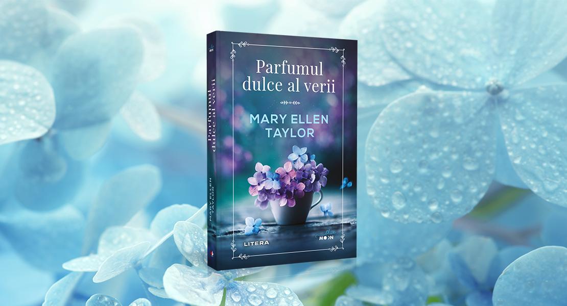 """Marți, 8 iunie 2021, la toate chioșcurile de presă: """"Parfumul dulce al verii"""" de Mary Ellen Taylor"""