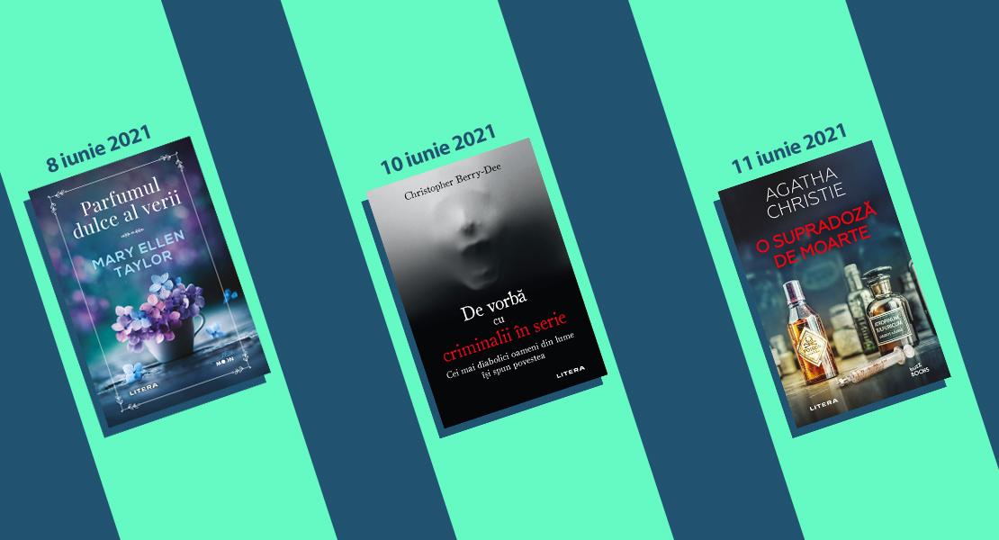 Săptămâna 7 – 13 iunie 2021. Nu ratați noutățile Litera disponibile la chioșcurile de presă din țară!