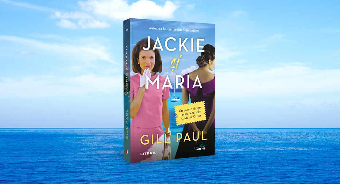 """Marți, 6 iulie 2021, la toate chioșcurile de presă: """"Jackie și Maria"""" de Gill Paul"""