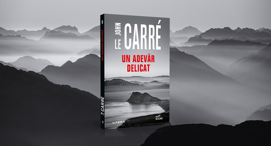 """Vineri, 6 august 2021, la toate chioșcurile de presă: """"Un adevăr delicat"""" de John le Carré"""
