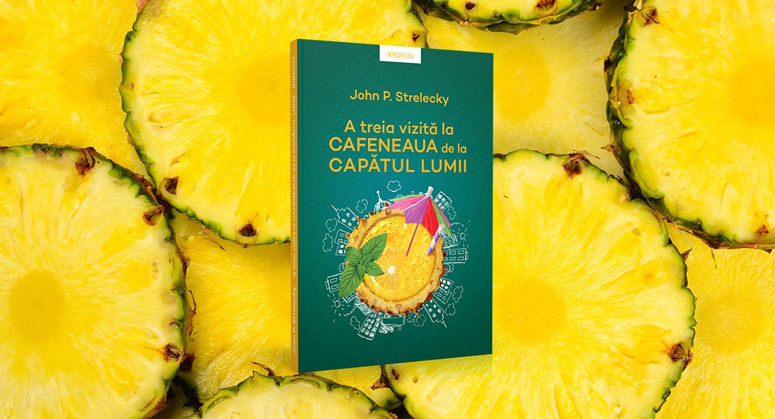 """Miercuri, 1 septembrie 2021, la toate chioșcurile de presă: """"A treia vizită la cafeneaua de la capătul lumii"""" de John P. Strelecky"""
