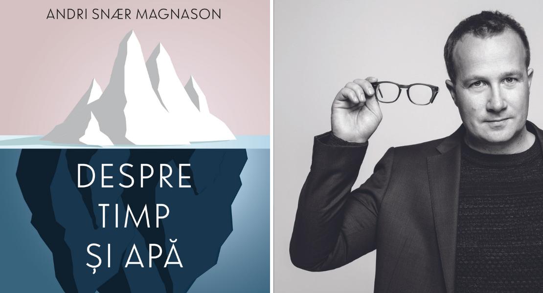 """Citește un fragment în avanpremieră din volumul """"Despre timp și apă"""" de Andri Snær Magnason"""