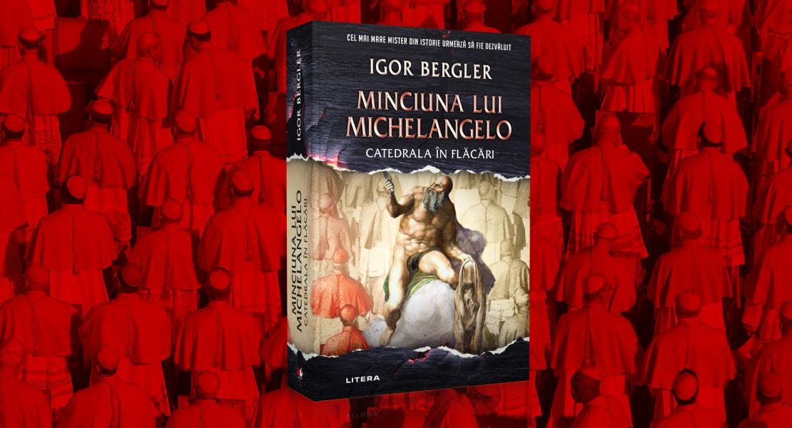 """Citește un fragment din """"Minciuna lui Michelangelo. Catedrala în flăcări"""" de Igor Bergler, cea mai așteptată carte din ultimii 30 de ani"""