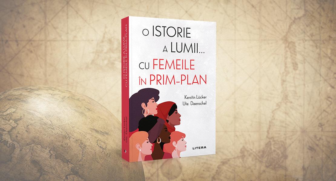 """Miercuri, 11 august 2021, la toate chioșcurile de presă: """"O istorie a lumii cu femei în prim-plan"""" de Kerstin Lücker și Ute Daenschel"""