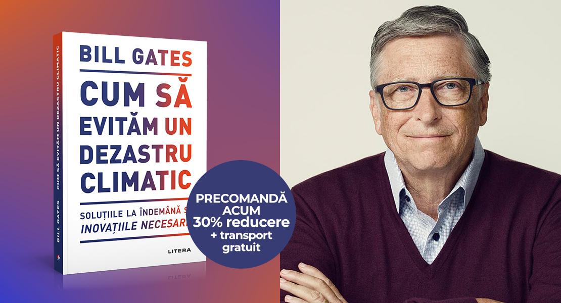 """Precomandă volumul """"Cum să evităm un dezastru climatic"""" de Bill Gates, cu 30% reducere și transport gratuit!"""