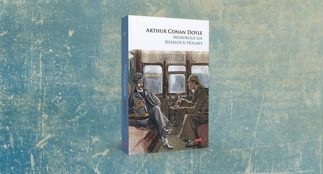 """Luni, 6 septembrie 2021, la toate chioșcurile de presă: """"Memoriile lui Sherlock Holmes"""" de Sir Arthur Conan Doyle"""