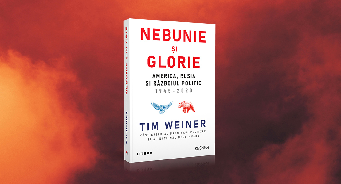 """Miercuri, 15 septembrie 2021, la toate chioșcurile de presă: """"Nebunie și glorie. America, Rusia și războiul politic"""" de Tim Weiner"""