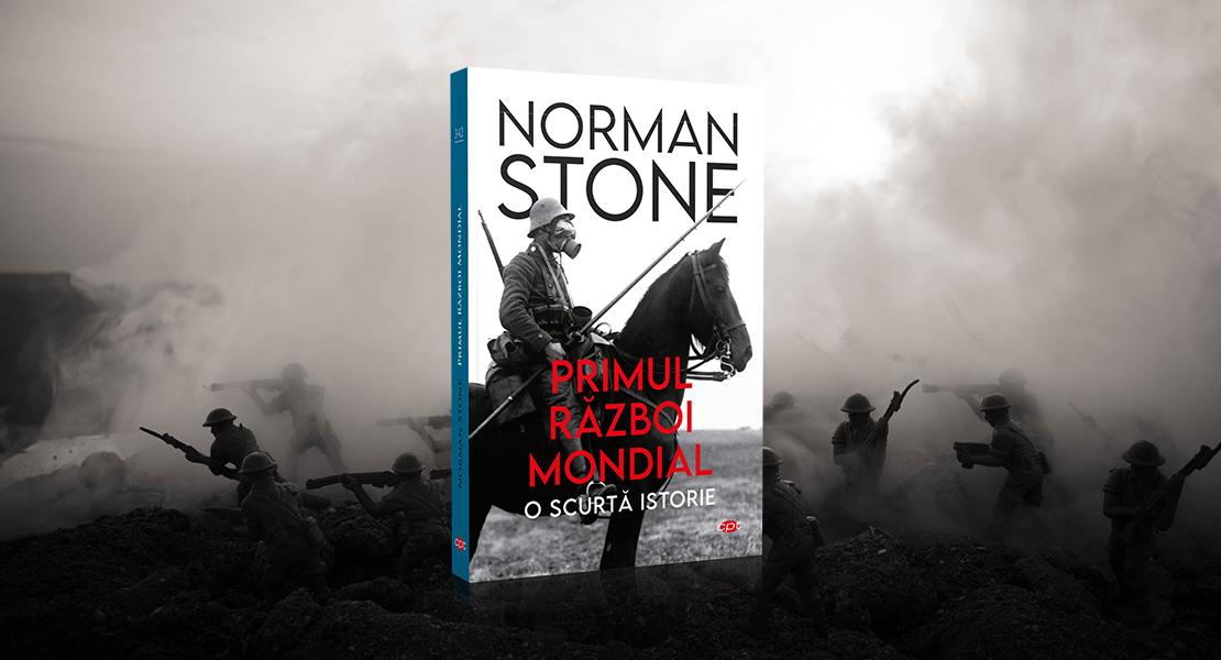 """Luni, 20 septembrie 2021, la toate chioșcurile de presă: """"Primul Război Mondial. O scurtă istorie"""" de Norman Stone"""