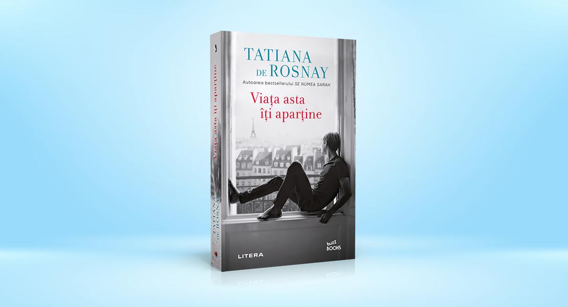 """Vineri, 17 septembrie 2021, la toate chioșcurile de presă: """"Viața asta îți aparține"""" de Tatiana de Rosnay"""