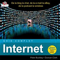 Internet. Ghid complet. De la blog la chat, de la e-mail la eBay, de la podcast la wireless